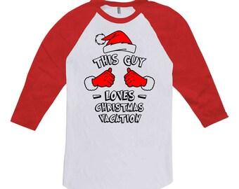 Funny Christmas Gift This Guy Loves Christmas Vacation T Shirt Holiday Clothing Xmas Gift Ideas For Men 3/4 Sleeve TShirt Raglan Tee TGW-630