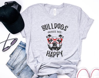 Bulldog T Shirt - Bulldogs Make Me Happy - English Bulldog Shirt For Women And Men - Gift For Dog Lovers