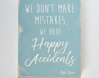 We Don't Make Mistakes, We Have Happy Accidents wooden sign / Bob Ross quote / Happy Trees / Inspirational / Motivational / Art / Wall decor