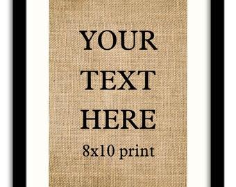 Custom Burlap Print ,Custom Quote, Customize-able 8x10 Custom Print, Housewarming Gift ,Your Text Here Burlap print