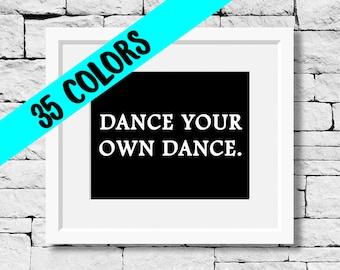 Dance Your Own Dance, Dance Quote, Dancer Print, Dance Teacher, Dance Studio, Dance Student, Dancing Quote, Dance Poster, Dancer Gift, Dance