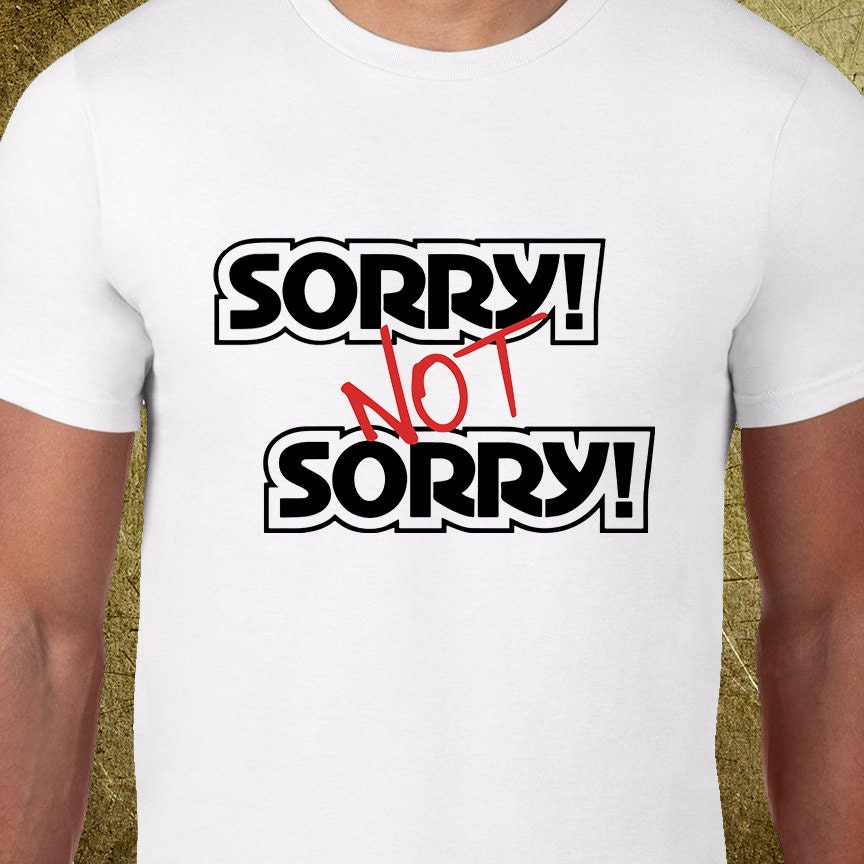 sorry not sorry tshirt creative tshirt gifts for gaymers