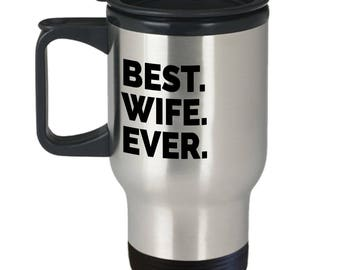 "Gift Idea for Wife, ""Best Wife Ever"" Travel Mug gift, funny wife mug  Girlfriend  Birthday 