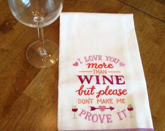 I Love You More Than Wine Kitchen Floursack  Fingertip Tea Towel Embroidered