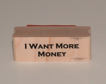 I Want More Money Rubber Art Stamp