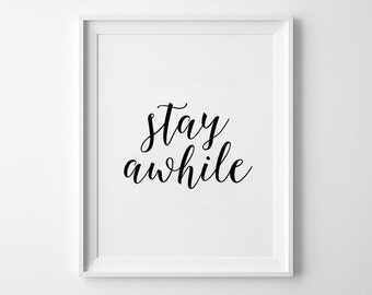Stay Awhile, Love Quote, Wall Print Art, Home Decor, Typography Print, Handwritten Poster, Black and White