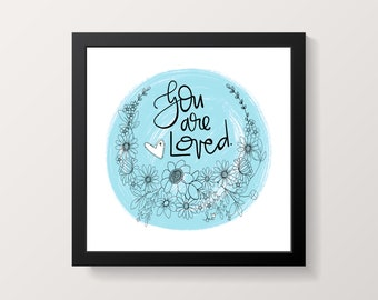 Art Print, Hand lettering, Faith Art, Faith Art Print, Scripture art, You are loved