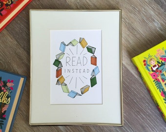 "5x7 ""Read Instead"" print // Book print // Reading print"