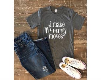 I make mommy moves, Mom life shirt, mom shirt, wife shirt, made for mom, maternity, wife mom, customized shirt, gift for mom