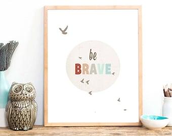 Be brave, be brave sign, digital download print, Be brave art, be brave little one, be brave wall art, be brave print be brave nursery decor