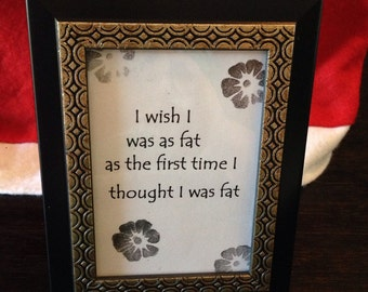 "Sign ""I wish I was as fat as the first time I thought I was fat..."" black & champagne frame"