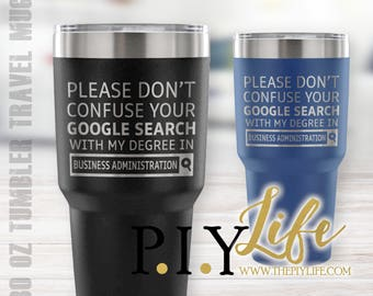 Please don't confuse your google search with my degree in BUSINESS ADMINISTRATION 30 oz Powder Coated Laser Etched Tumbler Travel Mug