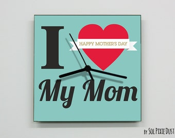 Mother's Day Wall Clock - I Love My Mom