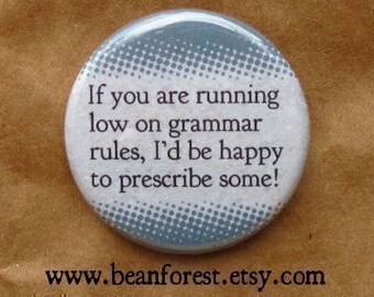 if you are running low on grammar rules, i'd be happy to prescribe some! - prescriptive grammar - teacher gift - pinback button badge