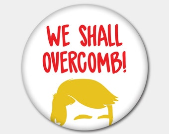 We Shall Overcomb Magnet or Button. Not My President. Donald Trump. Nasty Woman. Stocking Stuffer. Gifts For Her. Gifts For Him.