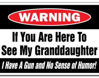 If You Are Here To See My Granddaughter Gun And No Sense Of Humor Warning Sign