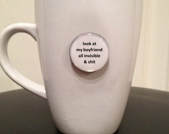 Quote | Mug | Magnet | Look at my Boyfriend all Invisible & S* - Mature