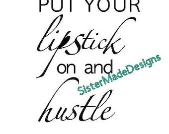 Custom vinyl decal, Put your lipstick on and hustle