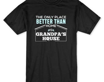 The Only Place Better Than Home Is Grandpas House Men's T-shirt