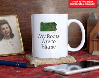Pennsylvania PA Coffee Mug Cup My Roots Are To Blame Run Deep Funny Gift Present Custom Color Pittsburg, Philadelphia, Harrisburg, Erie