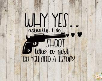 Why Yes Actually I Do Shoot Like A Girl Decal