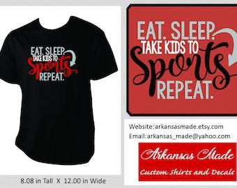Eat, Sleep, Take kids to sports, repeat, sports mom shirt, sports dad shirt, sports sister shirt, baseball mom, softball mom, to 4x