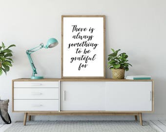 There Is Always Something To Be Grateful For Printable Quote, Wall Art, Inspirational Poster, Printable Quote, Home Decor, Motivational Art