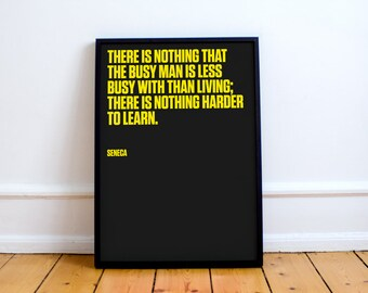 "Seneca the Younger Quote Print. ""There is nothing the busy man is less busied with than living..."" Roman Stoic philosopher"