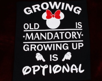 """Disney inspired, """"Growing old is mandatory, growing up is optional"""" T-shirt"""