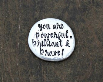 You are POWERFUL, BRILLIANT, & BRAVE - Hand Stamped Pewter Encouragement Token