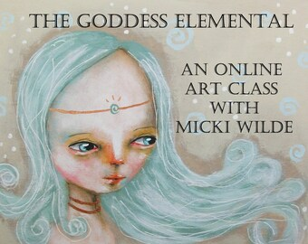 The Goddess Elemental - A self paced online art workshop with Micki Wilde.