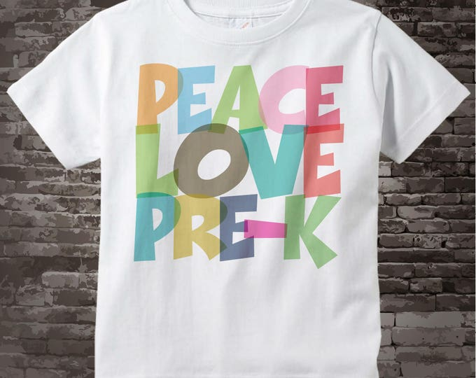 Pre-K Shirt, Peace Love Pre-Kindergarten Shirt, Colorful Pre-K Shirt Child's Back To School Shirt or Teacher Shirt 10262017a