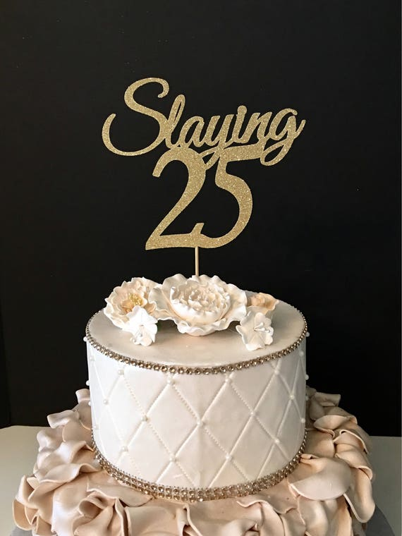 ANY NUMBER Gold Glitter 25th Birthday Cake Topper Slaying 25