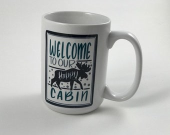 Ceramic Welcome To Our Happy Cabin Mug - 15 oz. - Moose - Up North - Lake Life - Gone Fishing - Fishing - Camping