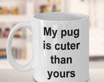 """Pug Mug - Gift for Pug Owners - """"My pug is cuter than yours"""" Mug"""