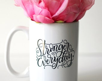 Mug - Stronger everyday - hand lettered inspirational mug