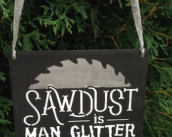 Sawdust is Man Glitter,Man Cave decor,male gifts,carpenter tools,sanding,sawdust,carpenters helpers,garage decor,tool room decor