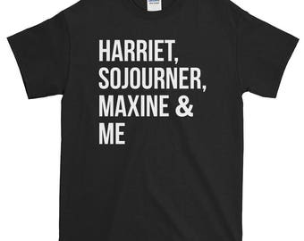 Harriet Tubman, Sojourner, Maxine Waters & Me T Shirt | Ida, Rosa Parks, Betty, Coretta, Nina Black Women Feminism Pride Power History Month