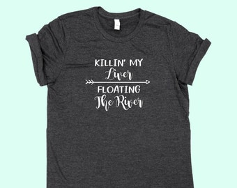 Killin' My Liver Floating The River - SHIRT