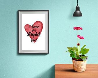 I Love Your Stupid Face, Valentine Gift, Valentine's Day Printable, Valentine's Day Gift, For Him & Her, Boyfriend-Girlfriend, Creative Gift