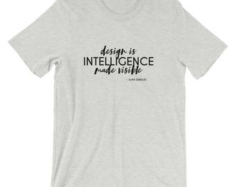Design Is Intelligence Made Visible T-Shirt