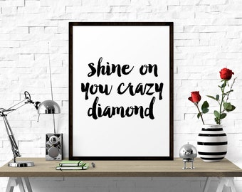 Printable Poster, Shine On You Crazy Diamond, Inspirational Quote, Printable Sign, Motivational art, Typography Print, Wall Art Quote