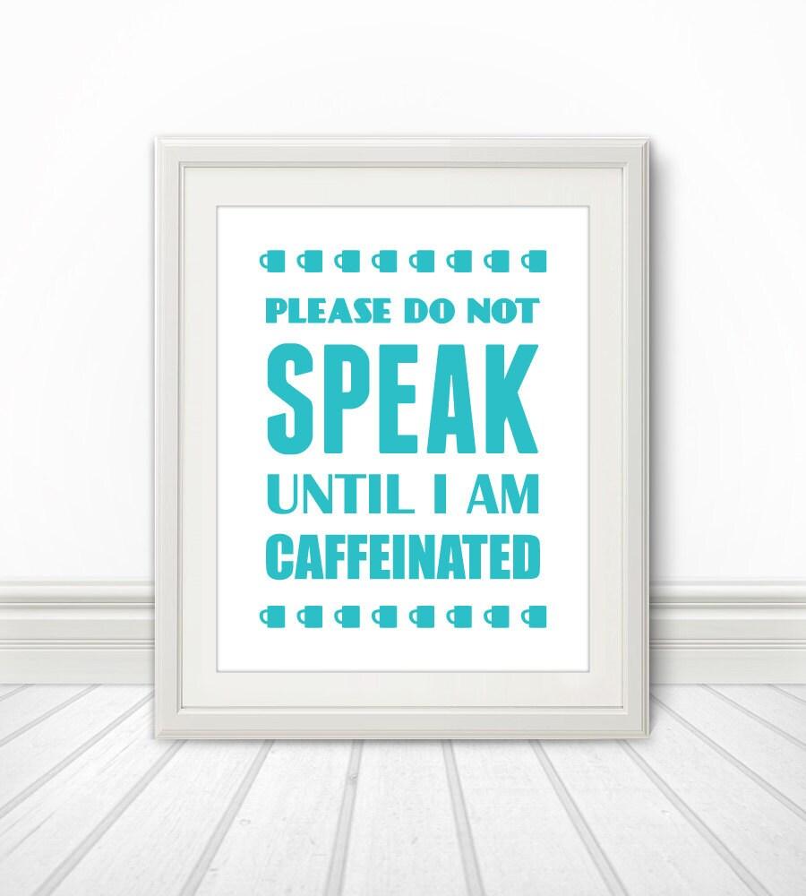 Please Do Not Talk Until I Am Caffeinated, Coffee Print,Coffee Art ...