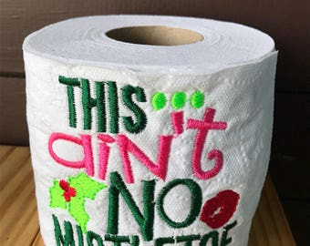 This Aint No Mistletoe  embroidered toilet paper