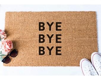 Bye Doormat - Funny Doormat - Welcome Mat -  Unique Doormat  - Doormats - Doormat Humor - Unique Doormat - Cute Doormat - Welcome Doormat