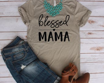 Blessed Mama Shirt / Mom Shirt /  Mama Shirt / Inspirational / Blessed