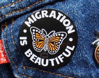 Migration Is Beautiful Pin // Monarch Butterfly  // Mariposa Enamel Pin