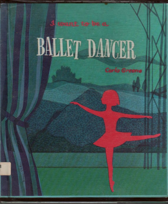 I Want To Be a Ballet Dancer + Carla Greene + Mary Gehr + 1959 + Vintage Kids Book