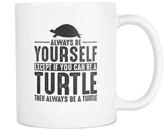 Turtle Mug, Turtle Gift ,Always be Yourself , Turtle Coffee Mug - Tea Cup 11oz