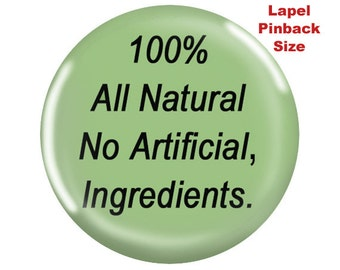 Funny Pinback-Ingredients 100% All Natural